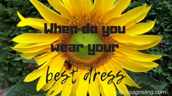 When do you wear your best dress?